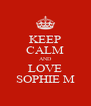 KEEP CALM AND LOVE SOPHIE M - Personalised Poster A4 size