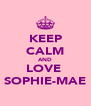 KEEP CALM AND LOVE  SOPHIE-MAE - Personalised Poster A4 size