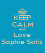 KEEP CALM AND Love Sophie Solis - Personalised Poster A4 size
