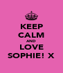 KEEP CALM AND LOVE SOPHIE! X - Personalised Poster A4 size