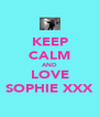 KEEP CALM AND LOVE SOPHIE XXX - Personalised Poster A4 size