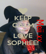 KEEP CALM AND LOVE SOPHIEE! - Personalised Poster A4 size