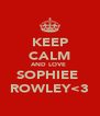 KEEP CALM AND LOVE  SOPHIEE  ROWLEY<3 - Personalised Poster A4 size