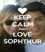 KEEP CALM AND LOVE SOPHTHUR - Personalised Poster A4 size