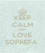KEEP CALM AND LOVE SOPREFA  - Personalised Poster A4 size