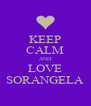 KEEP CALM AND LOVE SORANGELA - Personalised Poster A4 size