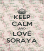 KEEP CALM AND LOVE SORAYA - Personalised Poster A4 size