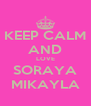 KEEP CALM AND LOVE SORAYA MIKAYLA - Personalised Poster A4 size