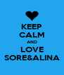 KEEP CALM AND LOVE SORE&ALINA - Personalised Poster A4 size