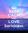 KEEP CALM AND LOVE Soricicasc - Personalised Poster A4 size