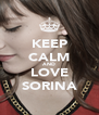 KEEP CALM AND LOVE SORINA - Personalised Poster A4 size