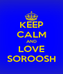 KEEP CALM AND LOVE SOROOSH - Personalised Poster A4 size