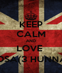 KEEP CALM AND LOVE  SOSA(3 HUNNA) - Personalised Poster A4 size