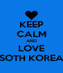 KEEP CALM AND LOVE SOTH KOREA - Personalised Poster A4 size