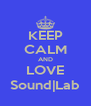 KEEP CALM AND LOVE Sound|Lab - Personalised Poster A4 size