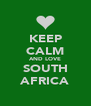 KEEP CALM AND LOVE SOUTH AFRICA - Personalised Poster A4 size