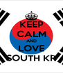 KEEP CALM AND LOVE SOUTH KR - Personalised Poster A4 size