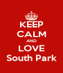 KEEP CALM AND LOVE South Park - Personalised Poster A4 size