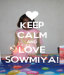 KEEP CALM AND LOVE SOWMIYA! - Personalised Poster A4 size