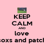 KEEP CALM AND love soxs and patch - Personalised Poster A4 size
