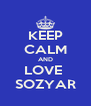 KEEP CALM AND LOVE  SOZYAR - Personalised Poster A4 size