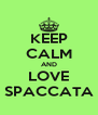 KEEP CALM AND LOVE SPACCATA - Personalised Poster A4 size