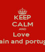 KEEP CALM AND Love  spain and portugal - Personalised Poster A4 size
