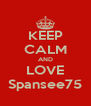 KEEP CALM AND LOVE Spansee75 - Personalised Poster A4 size