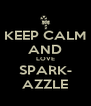 KEEP CALM AND LOVE SPARK- AZZLE - Personalised Poster A4 size