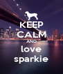 KEEP CALM AND love sparkie - Personalised Poster A4 size