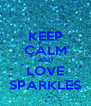 KEEP CALM AND LOVE SPARKLES - Personalised Poster A4 size