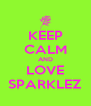 KEEP CALM AND LOVE SPARKLEZ - Personalised Poster A4 size
