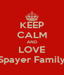 KEEP CALM AND LOVE Spayer Family - Personalised Poster A4 size