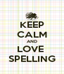 KEEP CALM AND LOVE  SPELLING - Personalised Poster A4 size