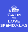KEEP CALM AND LOVE SPEMDALAS - Personalised Poster A4 size
