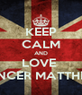 KEEP CALM AND LOVE  SPENCER MATTHEWS - Personalised Poster A4 size