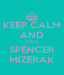 KEEP CALM AND LOVE SPENCER MIZERAK - Personalised Poster A4 size