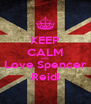 KEEP CALM AND Love Spencer Reid! - Personalised Poster A4 size