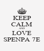 KEEP CALM AND LOVE SPENPA 7E - Personalised Poster A4 size
