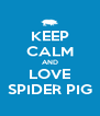KEEP CALM AND LOVE SPIDER PIG - Personalised Poster A4 size