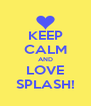 KEEP CALM AND LOVE SPLASH! - Personalised Poster A4 size