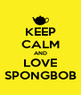 KEEP CALM AND LOVE SPONGBOB - Personalised Poster A4 size