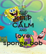 KEEP CALM AND love sponge bob - Personalised Poster A4 size