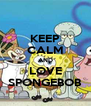 KEEP CALM AND LOVE SPONGEBOB - Personalised Poster A4 size