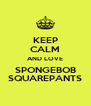KEEP CALM AND LOVE SPONGEBOB SQUAREPANTS - Personalised Poster A4 size