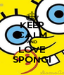 KEEP CALM AND LOVE SPONGI - Personalised Poster A4 size