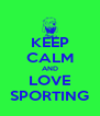 KEEP CALM AND LOVE SPORTING - Personalised Poster A4 size