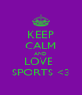 KEEP CALM AND LOVE  SPORTS <3 - Personalised Poster A4 size
