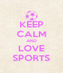 KEEP CALM AND LOVE SPORTS - Personalised Poster A4 size