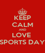 KEEP CALM AND LOVE  SPORTS DAY - Personalised Poster A4 size